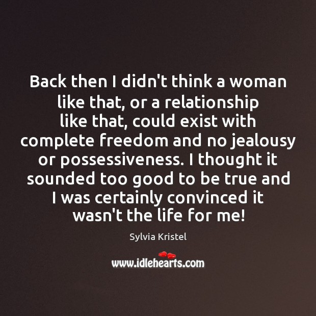 Back then I didn't think a woman like that, or a relationship Too Good To Be True Quotes Image