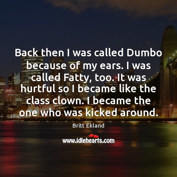Back then I was called Dumbo because of my ears. I was Britt Ekland Picture Quote