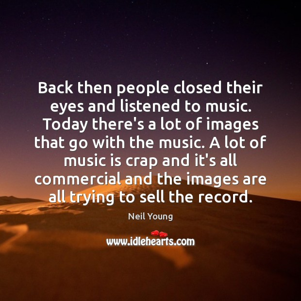 Back then people closed their eyes and listened to music. Today there's Image