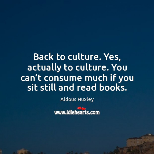 Image, Back to culture. Yes, actually to culture. You can't consume much