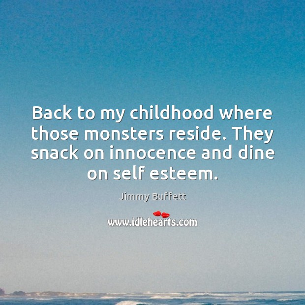 Back to my childhood where those monsters reside. They snack on innocence Image