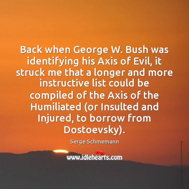 Image, Back when George W. Bush was identifying his Axis of Evil, it