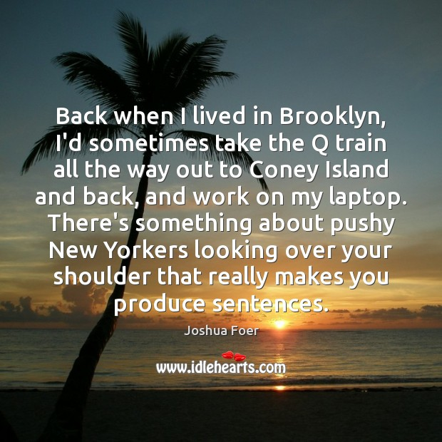 Back when I lived in Brooklyn, I'd sometimes take the Q train Image