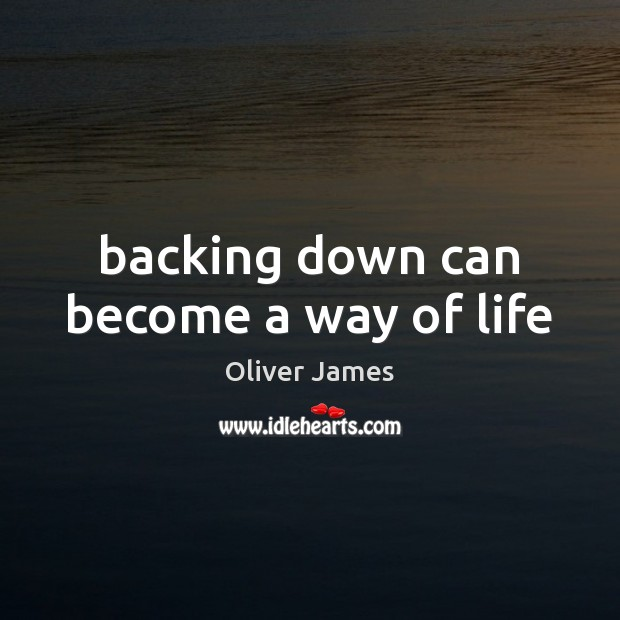 Image, Backing down can become a way of life