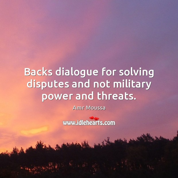 Image, Backs dialogue for solving disputes and not military power and threats.