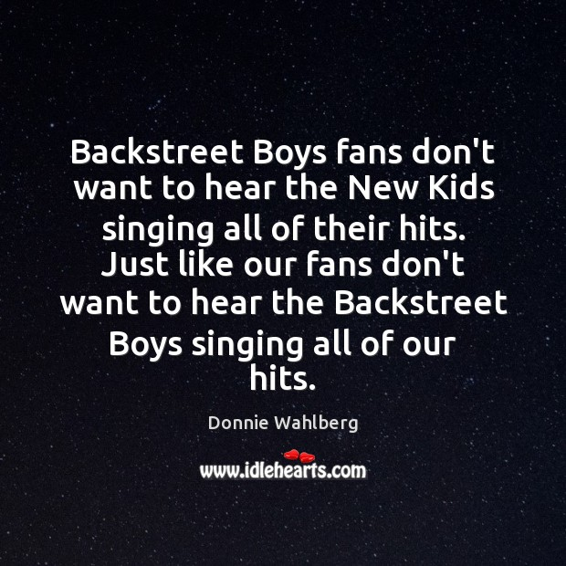 Backstreet Boys fans don't want to hear the New Kids singing all Donnie Wahlberg Picture Quote