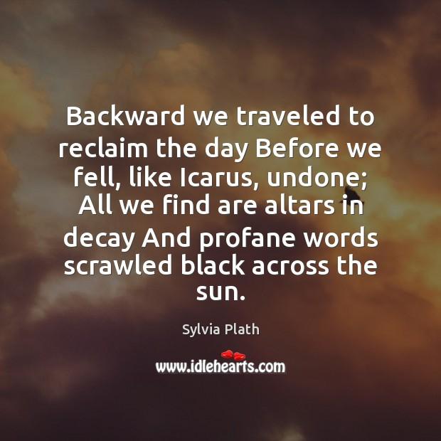 Image, Backward we traveled to reclaim the day Before we fell, like Icarus,