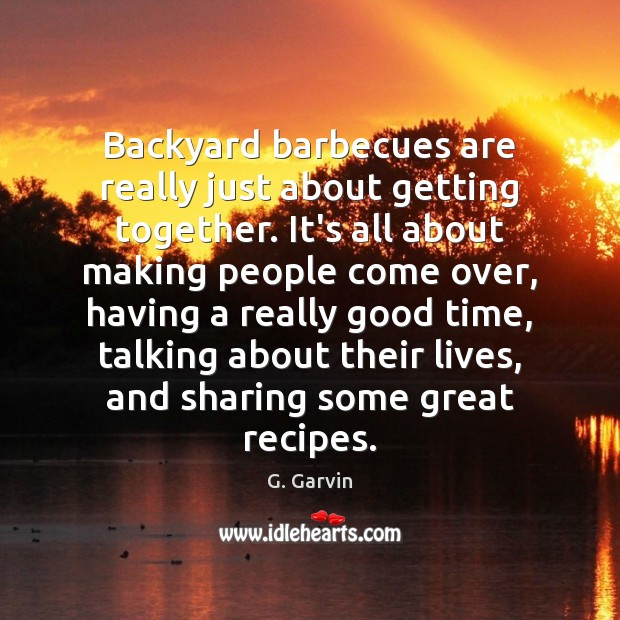 Image, Backyard barbecues are really just about getting together. It's all about making