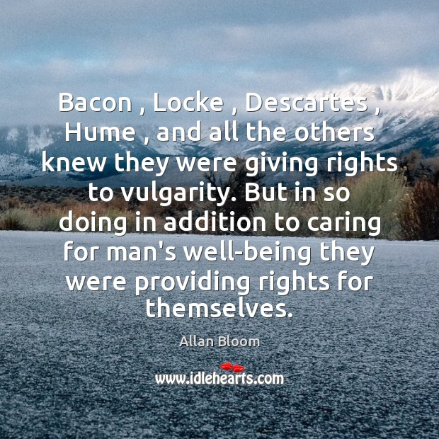Image, Bacon , Locke , Descartes , Hume , and all the others knew they were giving