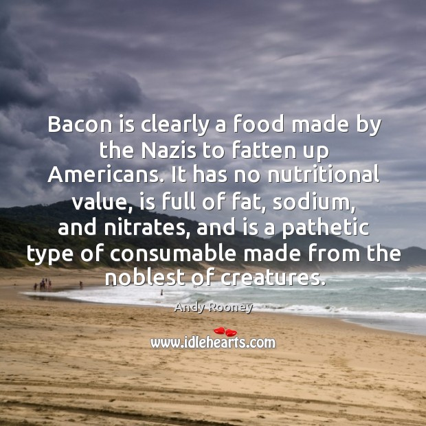 Image, Bacon is clearly a food made by the Nazis to fatten up