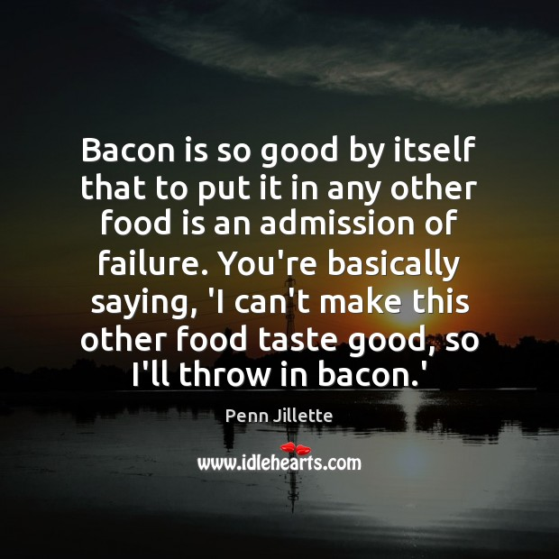 Bacon is so good by itself that to put it in any Image