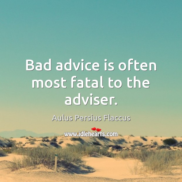 Bad advice is often most fatal to the adviser. Image