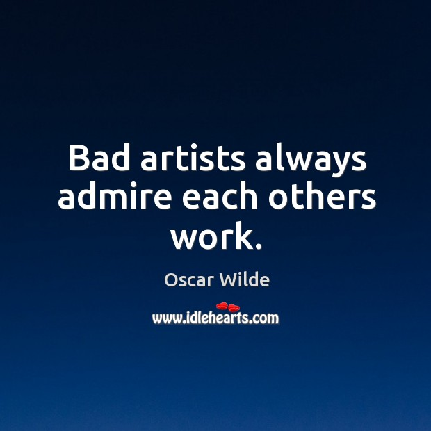 Bad artists always admire each others work. Image