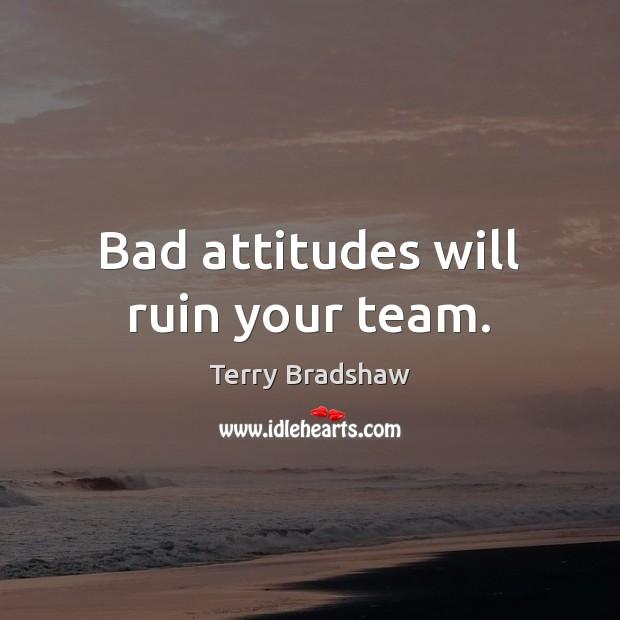 Image, Bad attitudes will ruin your team.