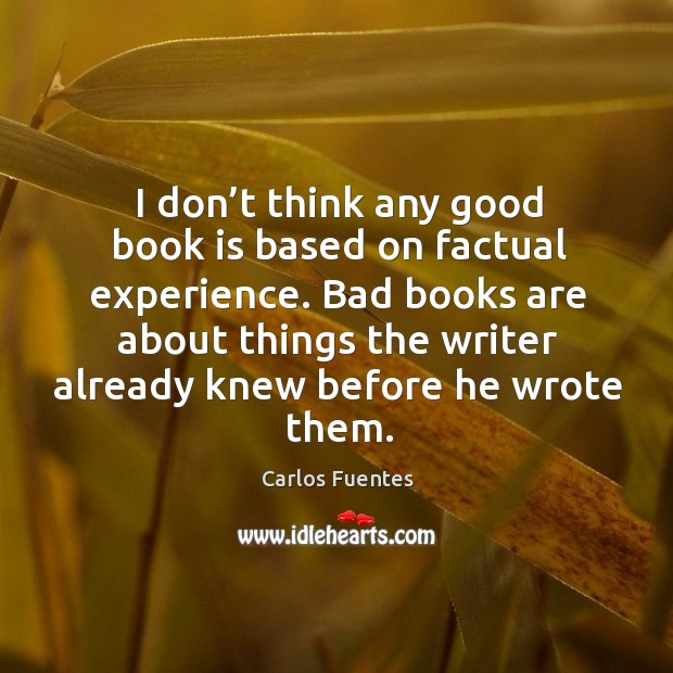 Image, Bad books are about things the writer already knew before he wrote them.