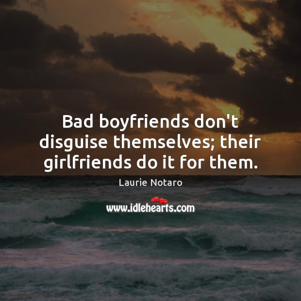Image, Bad boyfriends don't disguise themselves; their girlfriends do it for them.