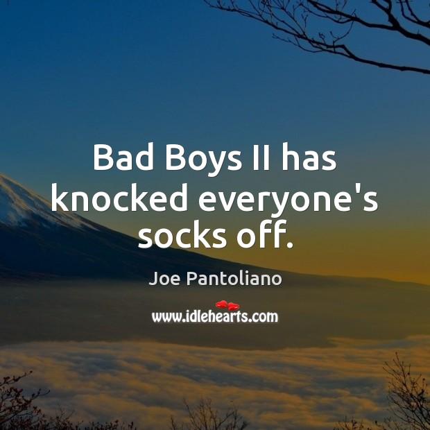 Image, Bad Boys II has knocked everyone's socks off.