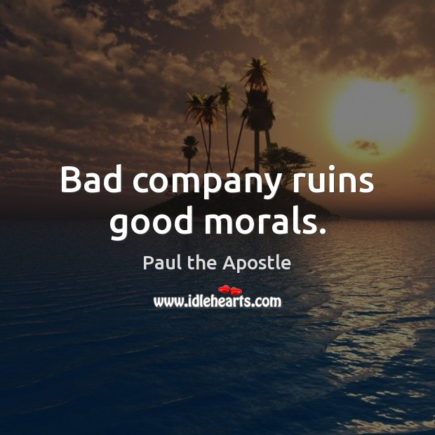 Bad company ruins good morals. Paul the Apostle Picture Quote