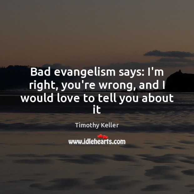 Image, Bad evangelism says: I'm right, you're wrong, and I would love to tell you about it