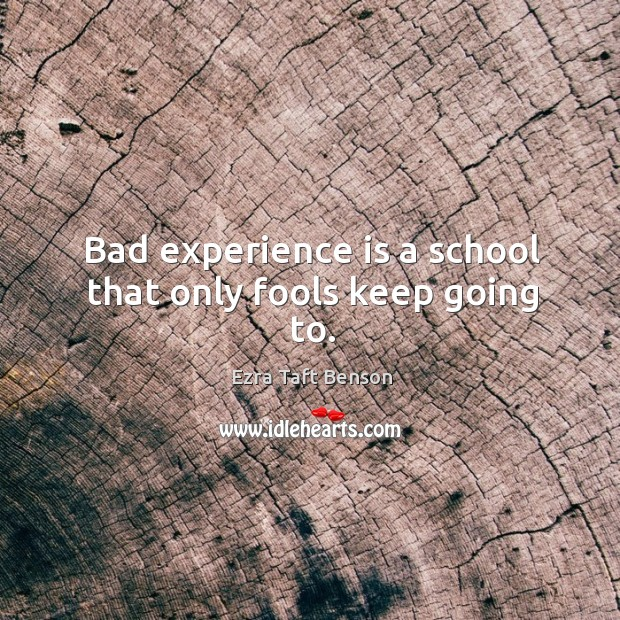 Image, Bad experience is a school that only fools keep going to.