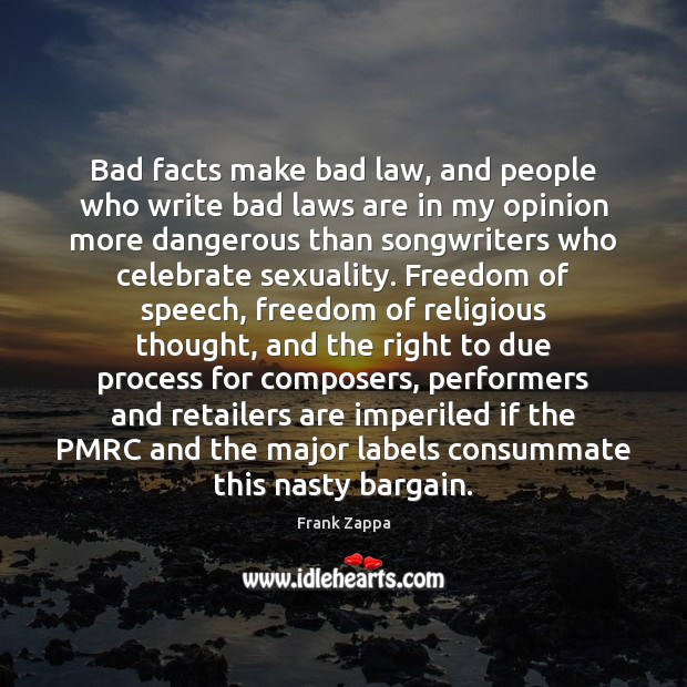 Bad facts make bad law, and people who write bad laws are Image