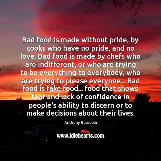 Image, Bad food is made without pride, by cooks who have no pride,