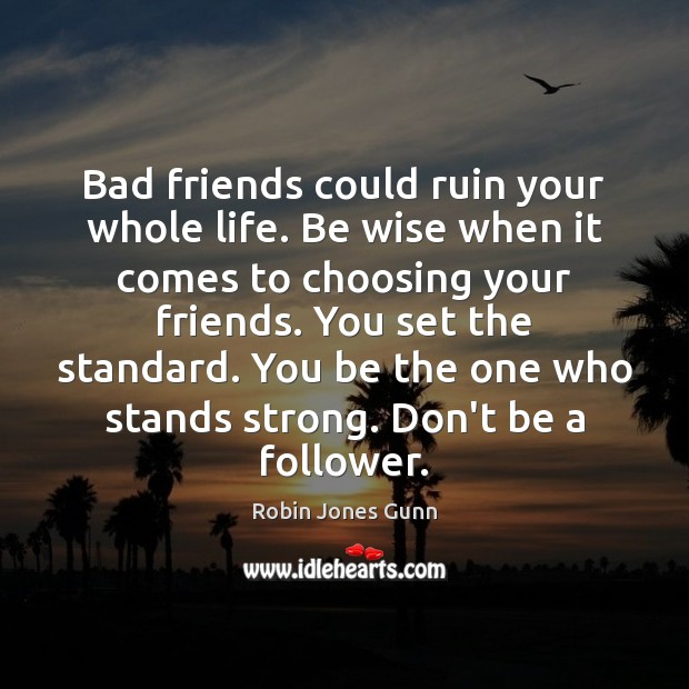 Image, Bad friends could ruin your whole life. Be wise when it comes