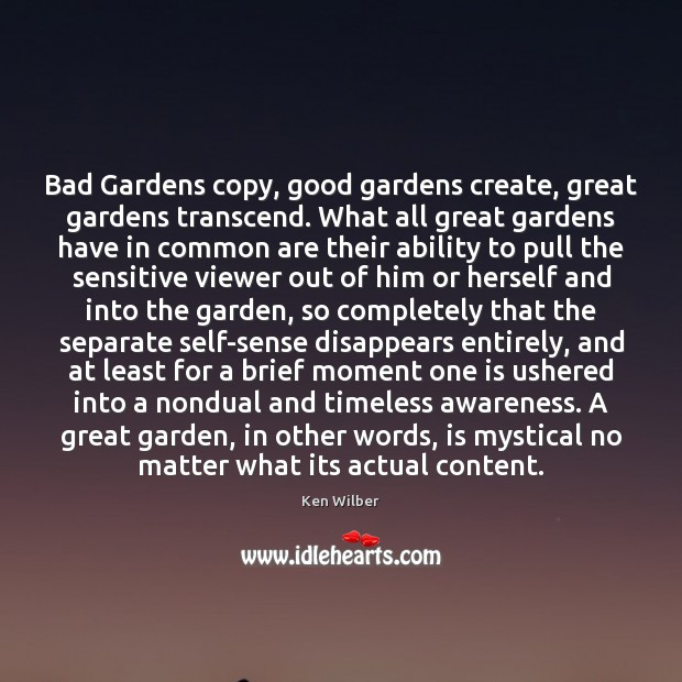 Bad Gardens copy, good gardens create, great gardens transcend. What all great Ken Wilber Picture Quote