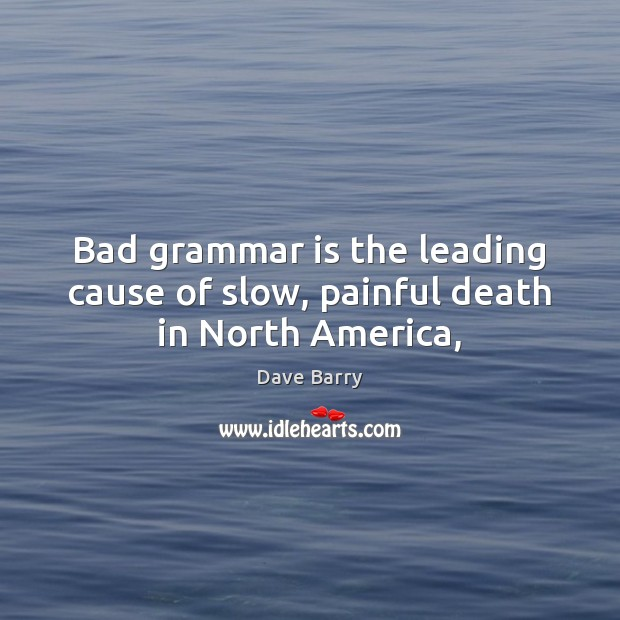 Image, Bad grammar is the leading cause of slow, painful death in North America,