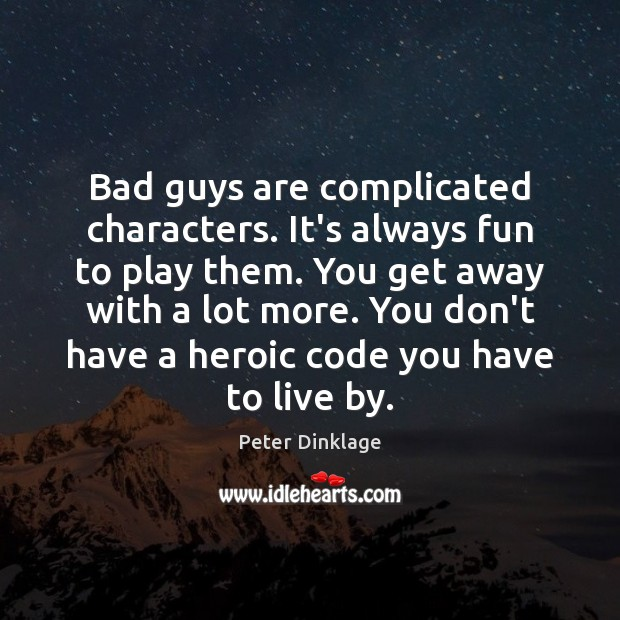 Bad guys are complicated characters. It's always fun to play them. You Peter Dinklage Picture Quote
