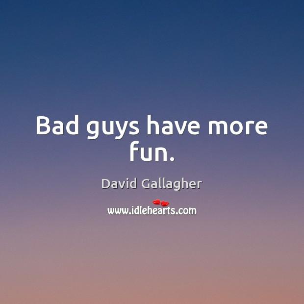 Bad guys have more fun. Image