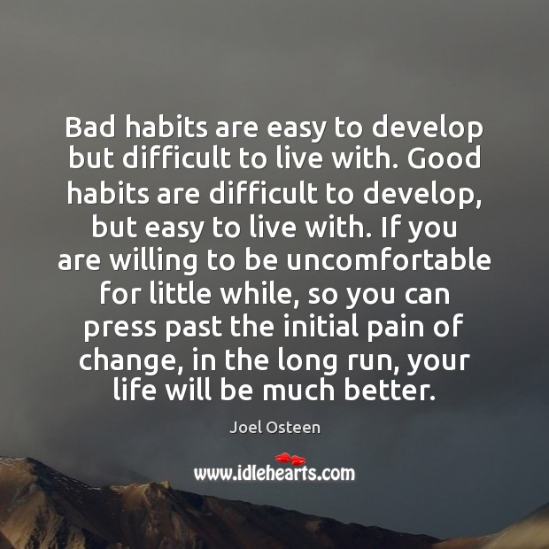 Bad habits are easy to develop but difficult to live with. Good Image