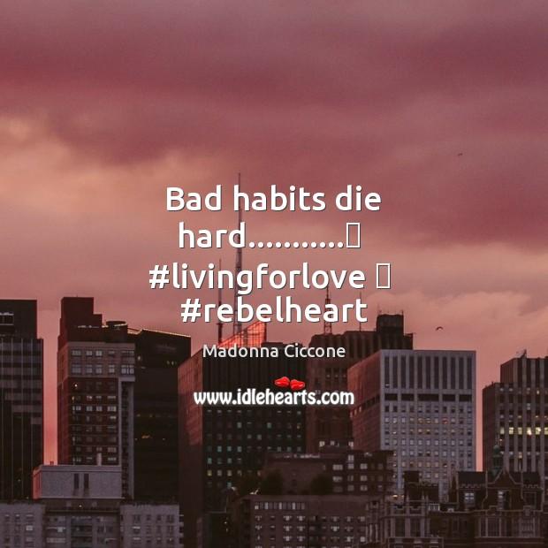 Bad habits die hard………..❤  #livingforlove ❤  #rebelheart Image