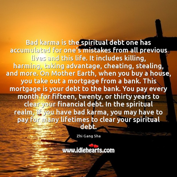 Bad karma is the spiritual debt one has accumulated for one's mistakes Cheating Quotes Image