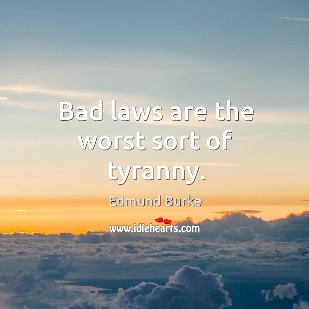 Bad laws are the worst sort of tyranny. Image