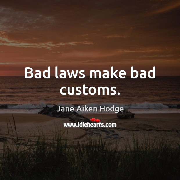 Image, Bad laws make bad customs.