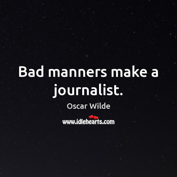 Image, Bad manners make a journalist.
