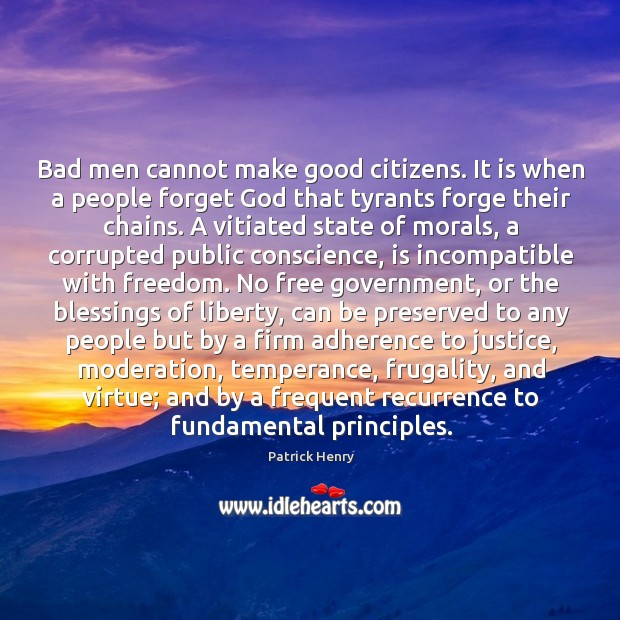 Image, Bad men cannot make good citizens. It is when a people forget
