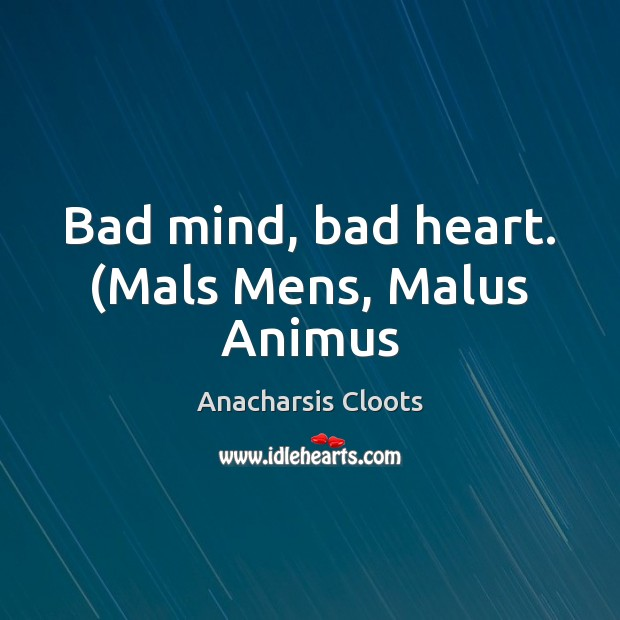 Image, Bad mind, bad heart. (Mals Mens, Malus Animus