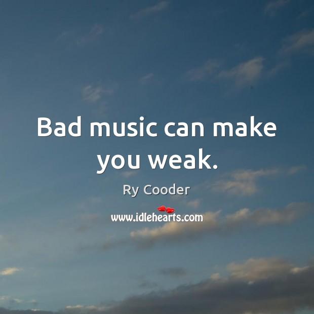 Image, Bad music can make you weak.