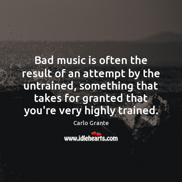 Image, Bad music is often the result of an attempt by the untrained,
