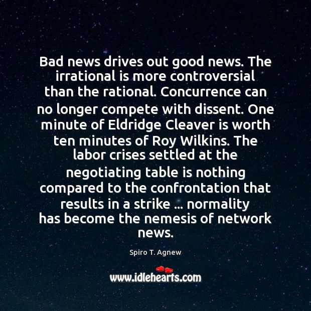 Bad news drives out good news. The irrational is more controversial than Image