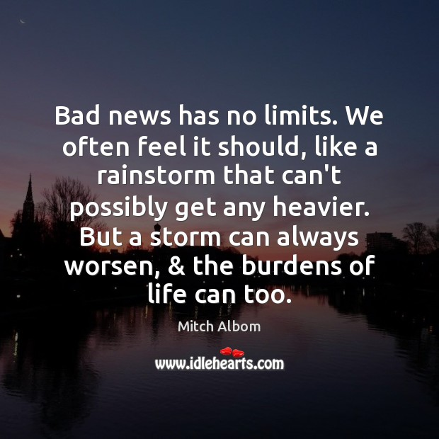 Bad news has no limits. We often feel it should, like a Mitch Albom Picture Quote