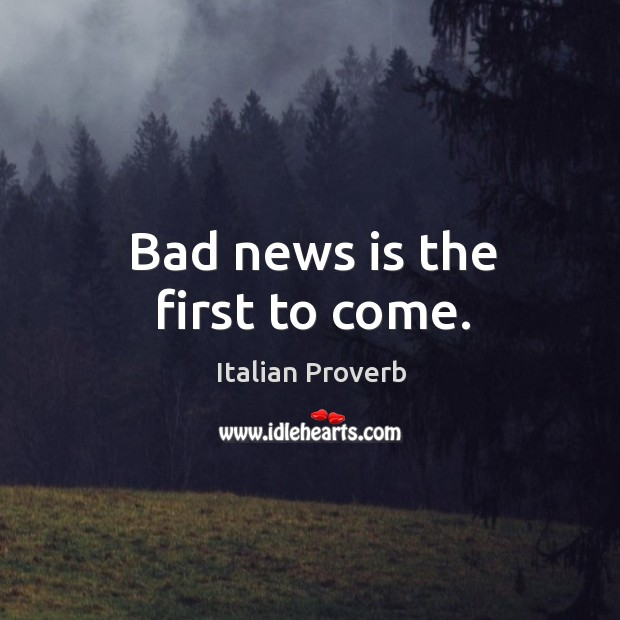 Bad news is the first to come. Italian Proverbs Image