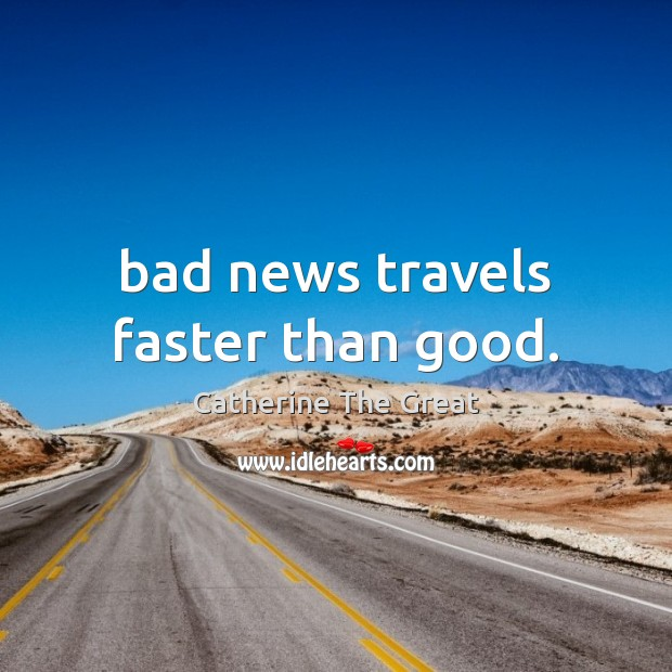 Image, Bad news travels faster than good.