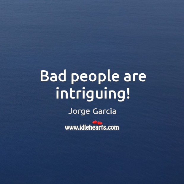 Bad people are intriguing! Image