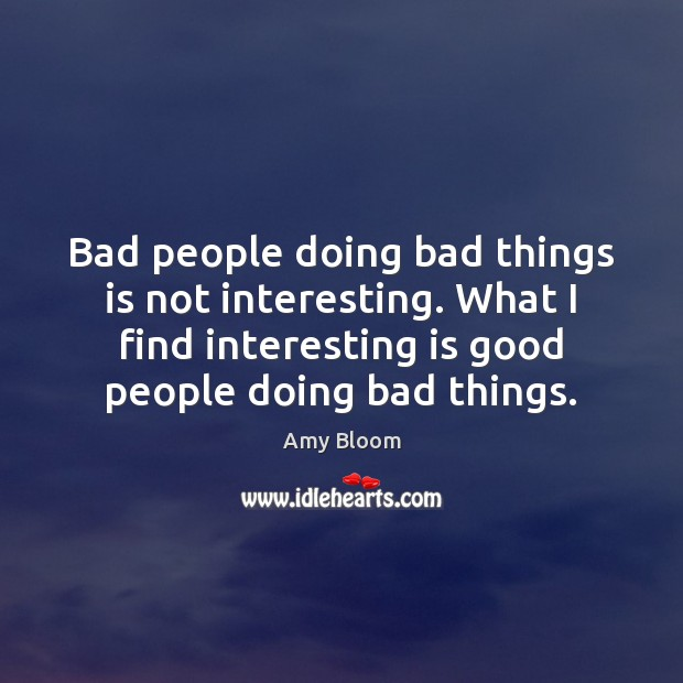 Bad people doing bad things is not interesting. What I find interesting Image