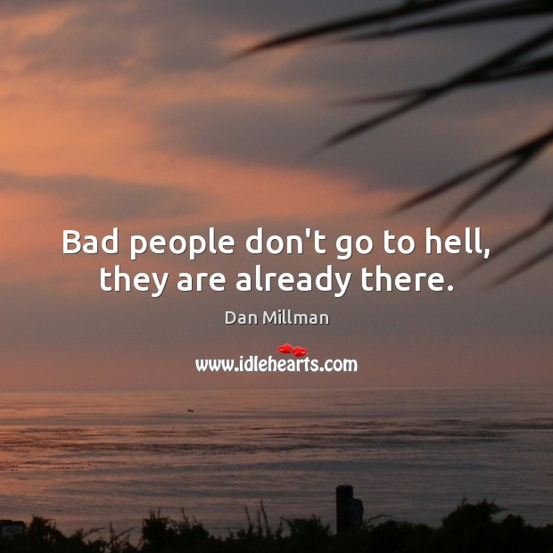 Bad People Dont Go To Hell They Are Already There