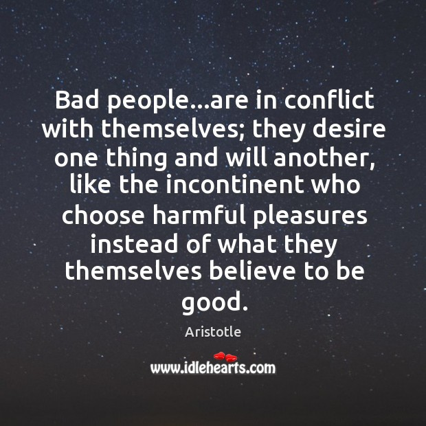 Image, Bad people…are in conflict with themselves; they desire one thing and