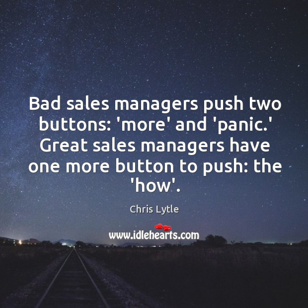 Bad sales managers push two buttons: 'more' and 'panic.' Great sales Image